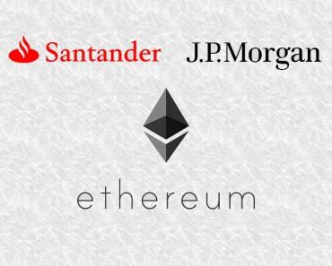 Santander y JP Morgan podrían unirse al proyecto Enterprise Ethereum